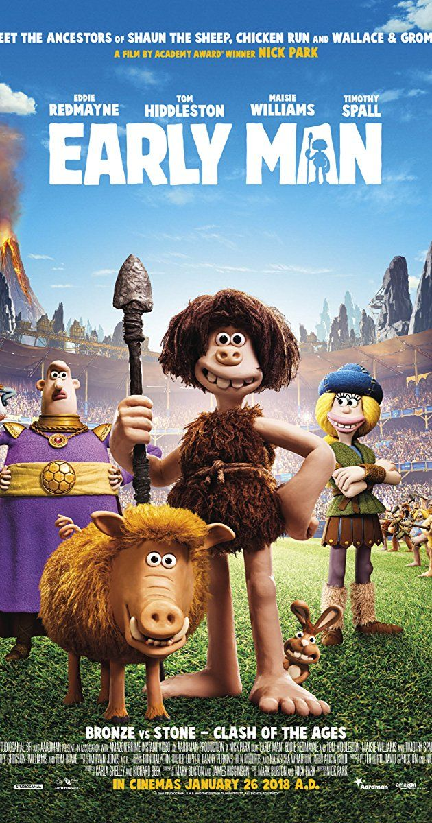 Directed by Nick Park. With Tom Hiddleston, Eddie Redmayne, Maisie Williams, Miriam Margolyes. Set at the dawn of time, when prehistoric creatures and woolly mammoths roamed the earth, Early Man tells the story of Dug, along with sidekick Hognob as they unite his tribe against a mighty enemy Lord Nooth and his Bronze Age City to save their home.