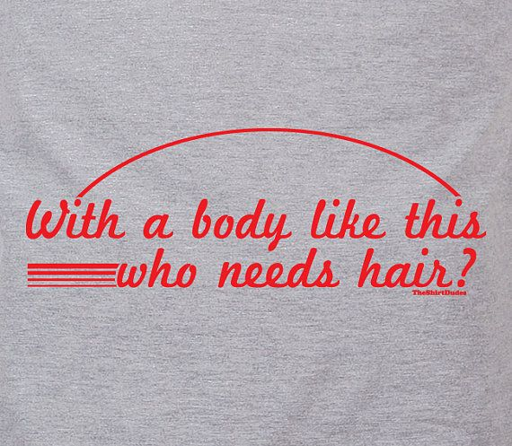LOL  With a body like this, who needs hair - humor cancer patient bald tee t-shirt. $14.25, via Etsy.