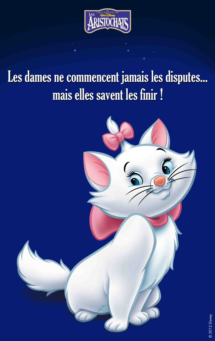 "Les Aristochats (Marie) - © Disney ""ladies never start arguments... but they do know how to end them!"""