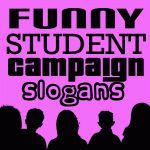 Funny Student Campaign Slogans                                                                                                                                                                                 More