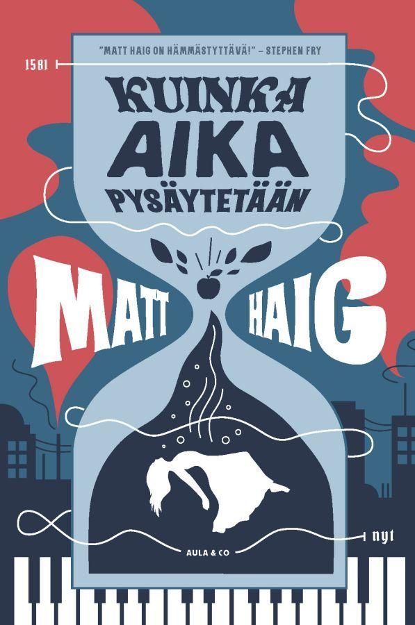 Kuinka aika pysäytetään - Matt Haig :: Julkaistu 19.4.2018 #fantasia #jännitys