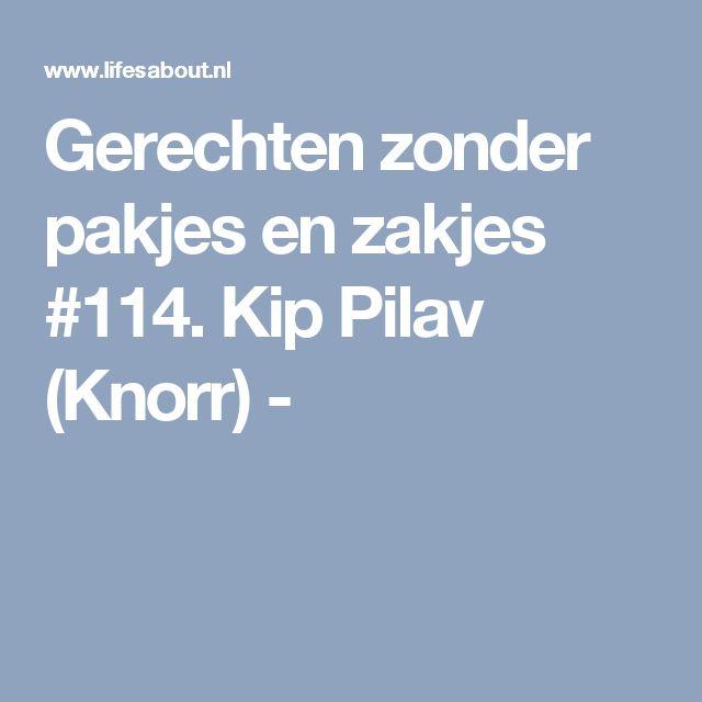 Gerechten zonder pakjes en zakjes #114. Kip Pilav (Knorr) -