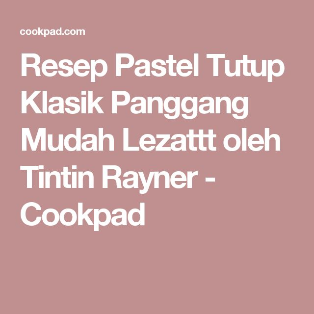 Resep Pastel Tutup Klasik Panggang Mudah Lezattt oleh Tintin Rayner - Cookpad