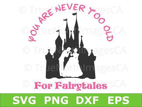 Disney Castle SVG / Disney Princess SVG / Cinderella SVG / Disney Clipart / Princess svg / You Are Never Too Old for Fairytales