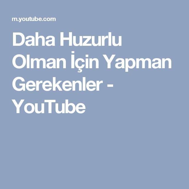 Daha Huzurlu Olman İçin Yapman Gerekenler - YouTube