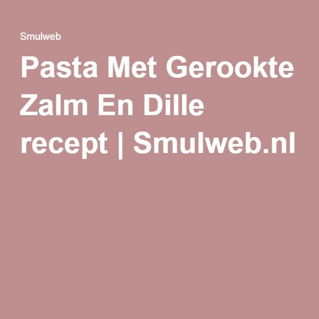Pasta Met Gerookte Zalm En Dille recept | Smulweb.nl