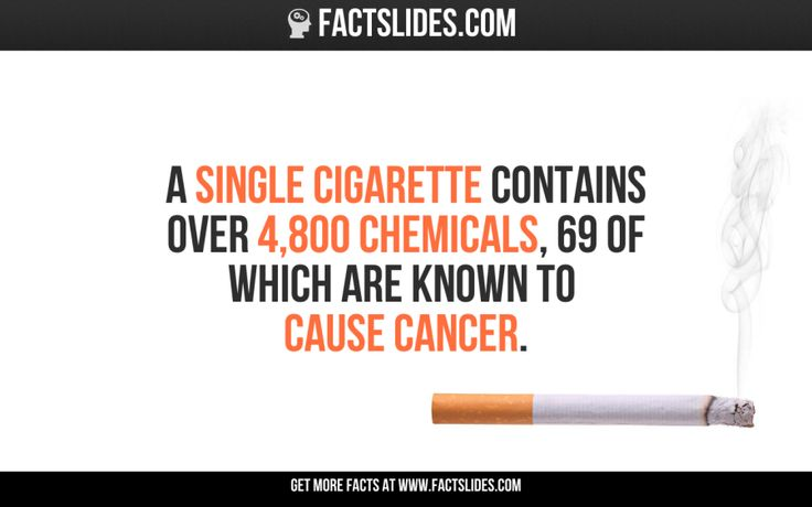 A single cigarette contains over 4,800 chemicals, 69 of which are known to cause cancer.