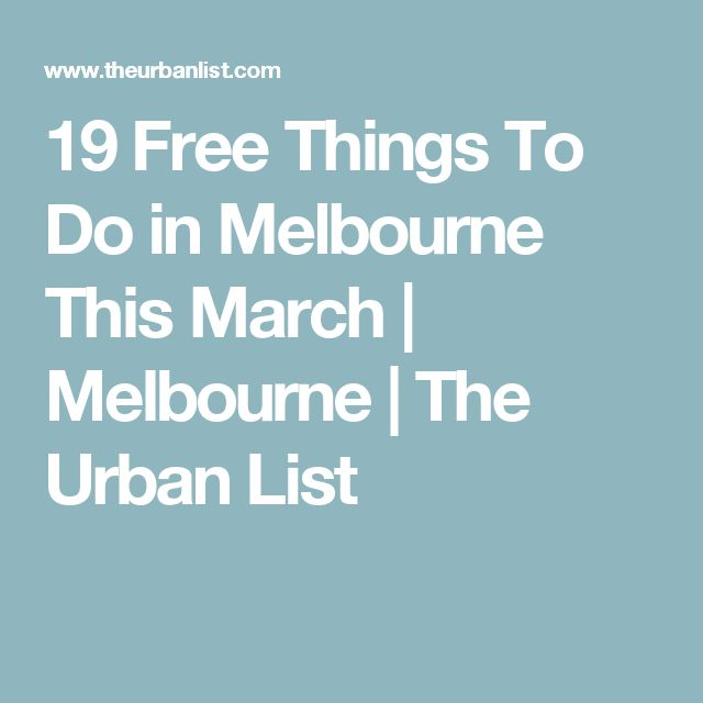19 Free Things To Do in Melbourne This March | Melbourne | The Urban List