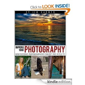Improve Your Photography: How Budding Photographers Can Get Pro Results by  Jim Harmer