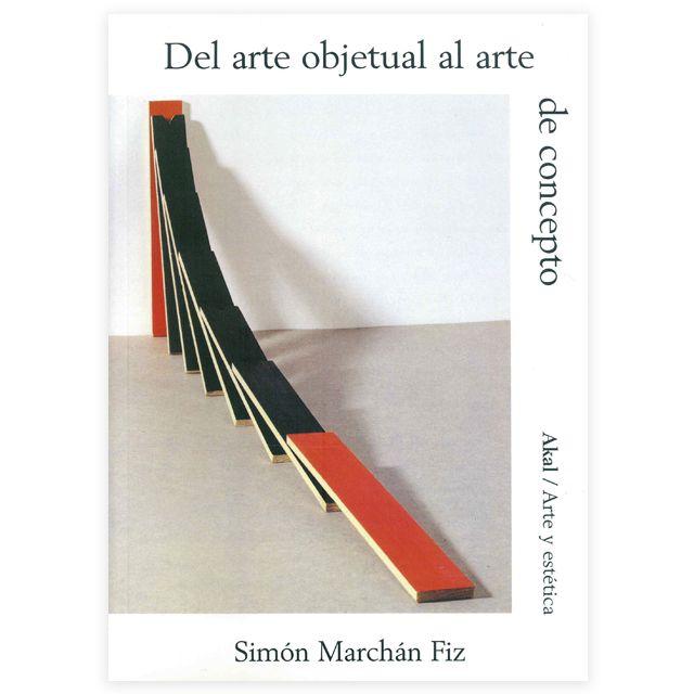 Arte y Parte | DEL ARTE OBJETUAL AL ARTE DE CONCEPTO, de Simón Marchán Fiz