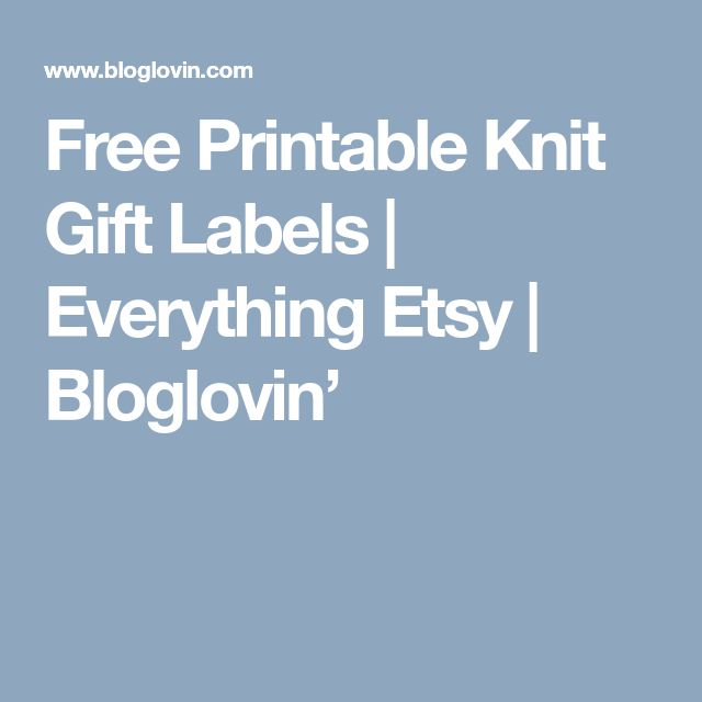 Free Printable Knit Gift Labels | Everything Etsy | Bloglovin'