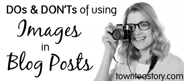 DOs and DON'Ts of Using Images in Blog Posts - To Write a Story. . .