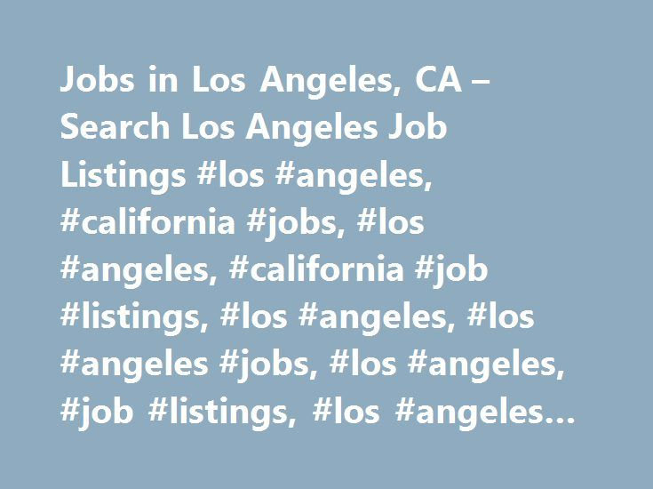 Jobs in Los Angeles, CA – Search Los Angeles Job Listings #los #angeles, #california #jobs, #los #angeles, #california #job #listings, #los #angeles, #los #angeles #jobs, #los #angeles, #job #listings, #los #angeles #employment #opportunities http://wichita.remmont.com/jobs-in-los-angeles-ca-search-los-angeles-job-listings-los-angeles-california-jobs-los-angeles-california-job-listings-los-angeles-los-angeles-jobs-los-angeles-job-listings/  # Jobs in Los Angeles, California Los Angeles, CA…