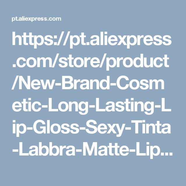 https://pt.aliexpress.com/store/product/New-Brand-Cosmetic-Long-Lasting-Lip-Gloss-Sexy-Tinta-Labbra-Matte-Lips-Nude-Liquid-Lipstick-Tattoo/2312019_32744772261.html