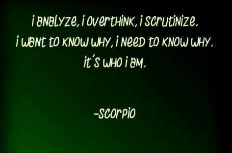 I analyze, I overthink, I scrutinize. I want to know why, I need to know why. It's who I am.
