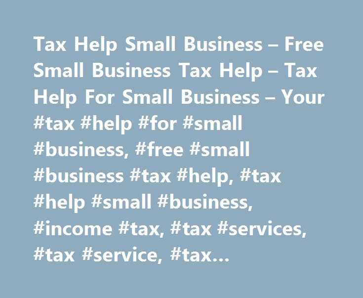 Tax Help Small Business – Free Small Business Tax Help – Tax Help For Small Business – Your #tax #help #for #small #business, #free #small #business #tax #help, #tax #help #small #business, #income #tax, #tax #services, #tax #service, #tax #accountant, #tax #returns http://credits.remmont.com/tax-help-small-business-free-small-business-tax-help-tax-help-for-small-business-your-tax-help-for-small-business-free-small-business-tax-help-tax-help-small-business-income-t/  # Tax Help Small…