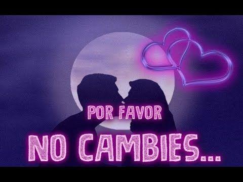 POR FAVOR NO CAMBIES ♥♥ Bonito Poema de Amor para Dedicar  al Novio - Novia ♥♥ CON MÚSICA ROMÁNTICA - YouTube