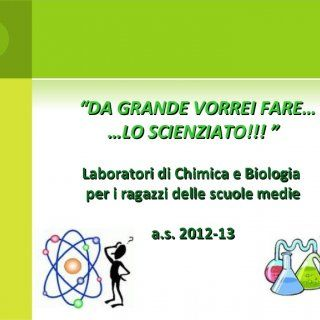 """""""""""DA GRANDE VORREI FARE…DA GRANDE VORREI FARE……LO SCIENZIATO!!! """"…LO SCIENZIATO!!! """"Laboratori di Chimica e BiologiaLaboratori di Chimica e Biologiaper i ra. http://slidehot.com/resources/laboratori-scientifici-per-i-ragazzi-delle-scuole-medie.37584/"""