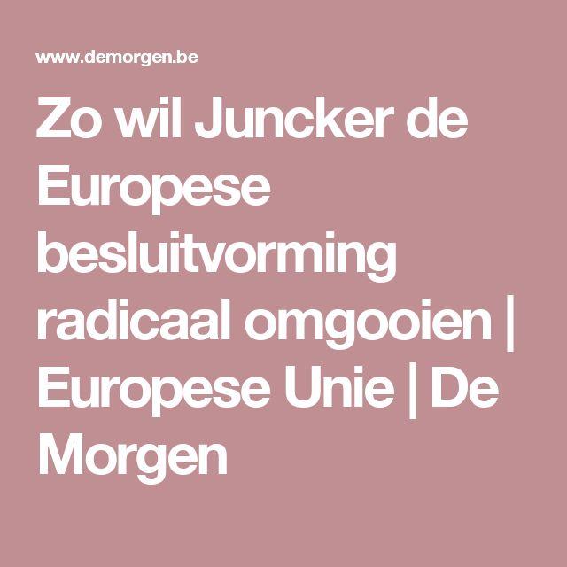 Zo wil Juncker de Europese besluitvorming radicaal omgooien | Europese Unie | De Morgen