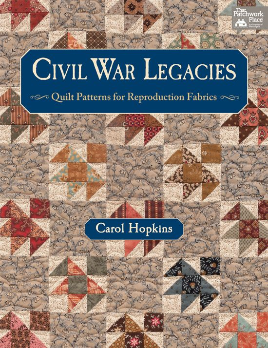 Civil War Legacies by Carol Hopkins // Great new quilt patterns for those reproduction fabrics.