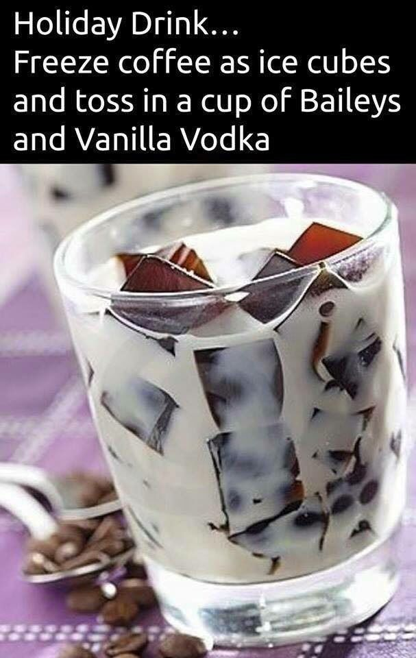 Coffee ice cubes, Bailey's, vanilla vodka                                                                                                                                                                                 More