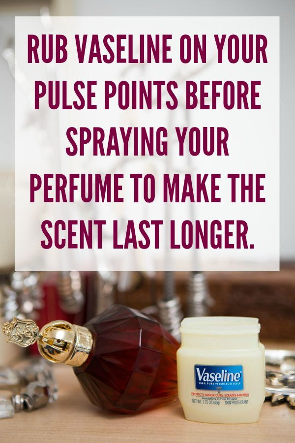 Rub vaseline to make perfume scent last longer.