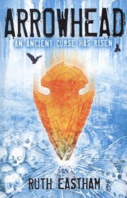 Arrowhead : an ancient curse has risen / Ruth Eastham - click here to reserve a copy from Prospect Library