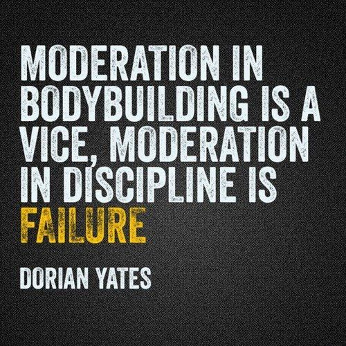 Moderation in Discipline is Failure - Dorian Yates