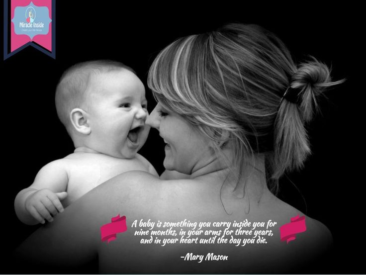 A baby is something you carry inside you for nine months, in your arms for three years, and in your heart until the day you die. #miracleinside #motherhood #motherquote #baby&mother