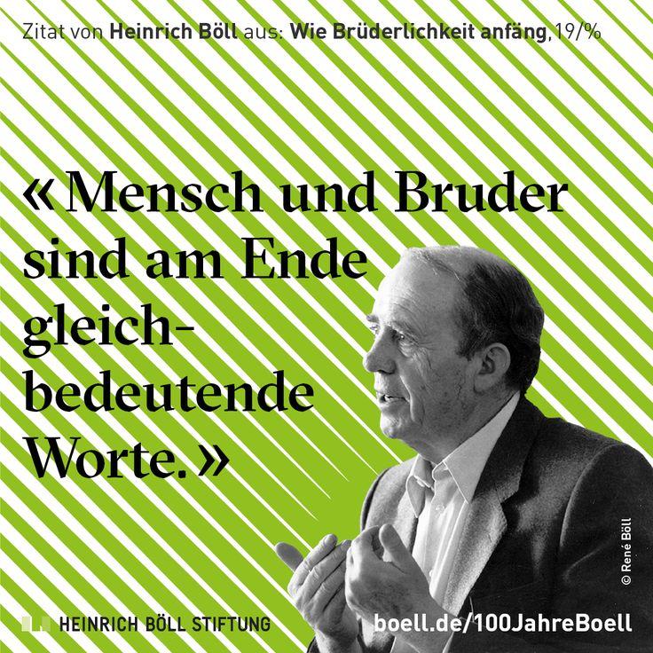 """Zitat von Heinrich Böll: """"Mensch und Bruder sind am Ende gleichbedeutende Worte."""""""