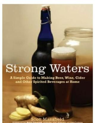 Strong Waters: A Simple Guide to Making Beer, Wine, Cider and Other Spirited Beverages at Home  Topics Cider, Wine, Brew, Beer, Homemade SHOW MORE   Discover the Many Rewards of Homemade Spirits—Unique, Flavorful, Economical and Surprisingly Easy to Make!