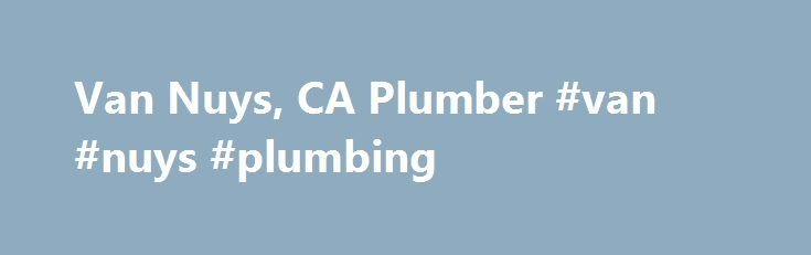 Van Nuys, CA Plumber #van #nuys #plumbing http://pakistan.remmont.com/van-nuys-ca-plumber-van-nuys-plumbing/  # They came just a few hours after I called. Our garbage disposal broke and there was water gushing from the pipes whenever we ran the faucet. I wasn't sure if he could fix our garbage disposal or if we needed a new one, so the plumber went out of his way to buy a new garbage disposal to bring with him just in case he needed it. He did need it, and installed a whole new garbage…