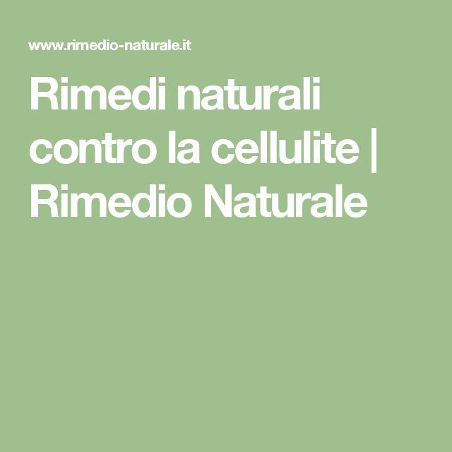 Rimedi naturali contro la cellulite | Rimedio Naturale