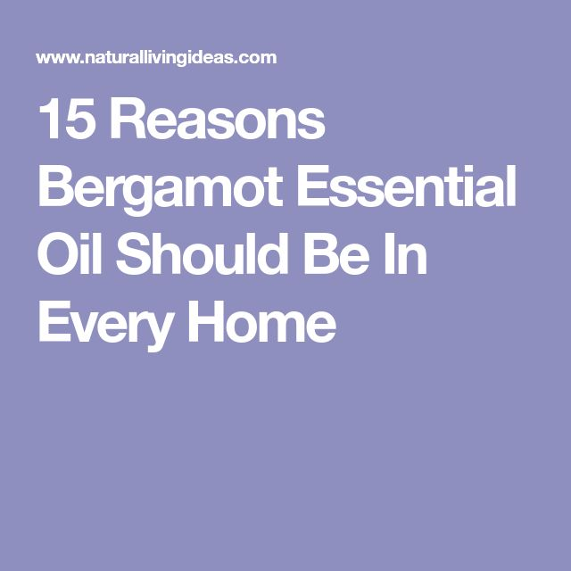 15 Reasons Bergamot Essential Oil Should Be In Every Home