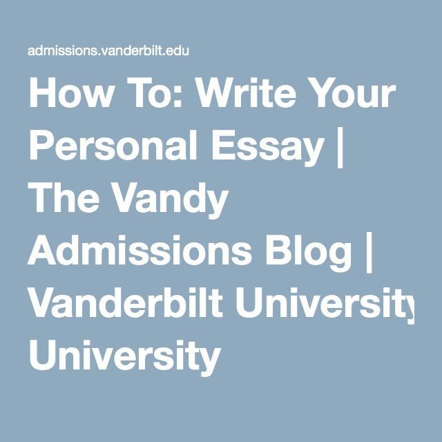 How To: Write Your Personal Essay | The Vandy Admissions Blog | Vanderbilt University