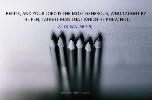 Who Taught by the Pen [Quran 96:3-5 (Surat al-`Alaq)]Recite, and your Lord is the most generous, who taught by the pen, taught man that which he knew not.Al-Quran [96:3-5] From the Collection: Quranic Verses in EnglishOriginally found on: idayumumtaz