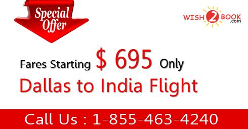 Book your flight tickets with us from Dallas to India, Fares starting $ 695. wish to book offers Cheap international air tickets from Dallas to India. Search from the top airlines so that you can easily get Cheap Air Tickets to India to book your perfect flight. We assure you that you get the cheapest deal from Dallas to India.For best deal call us : 1-855-463-4240.