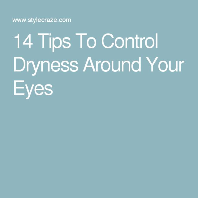 14 Tips To Control Dryness Around Your Eyes