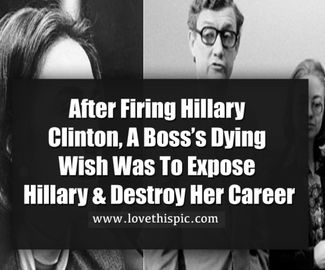 After Firing Hillary Clinton, A Boss's Dying Wish Was To Expose Hillary & Destroy Her Career