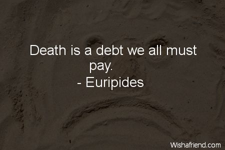 Death is a debt we, Euripides Quote