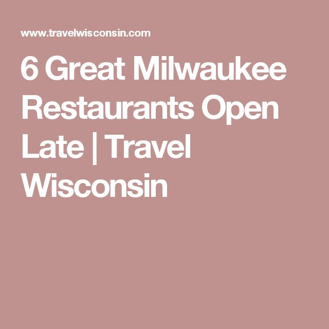 6 Great Milwaukee Restaurants Open Late | Travel Wisconsin