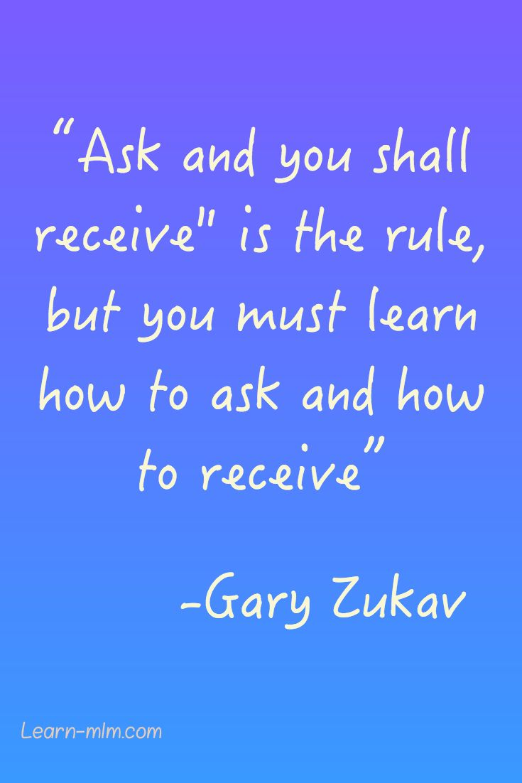 Deep Quotes: ask and you shall receive. -Gary Zukav