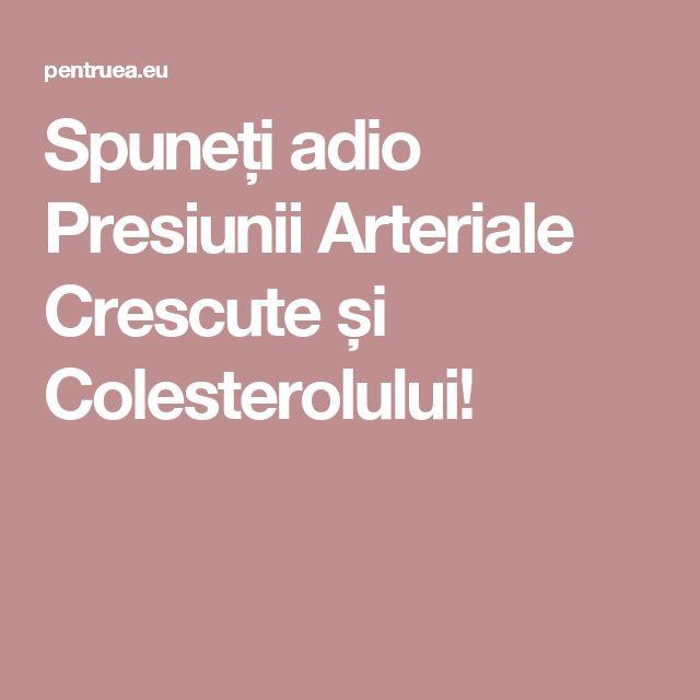 Spuneți adio Presiunii Arteriale Crescute și Colesterolului!