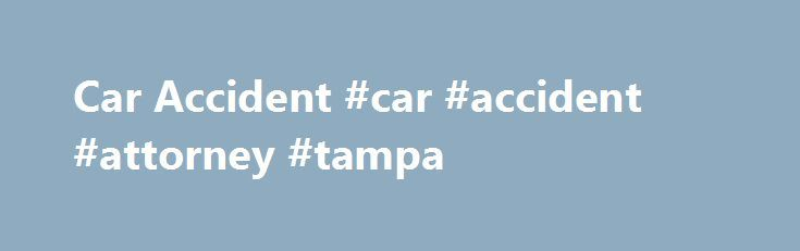 Car Accident #car #accident #attorney #tampa http://malta.remmont.com/car-accident-car-accident-attorney-tampa/  Car Accident TAMPA CAR ACCIDENT LAWYER If you've been injured in a auto accident, please contact a Tampa car accident attorney from The Injury Law Group for immediate assistance at 855-754-2374. Automobile accidents are the number one cause of personal injuries. There are over 5.5 million motor vehicle accidents reported in the US every year, 30,000 of which lead to death, and…