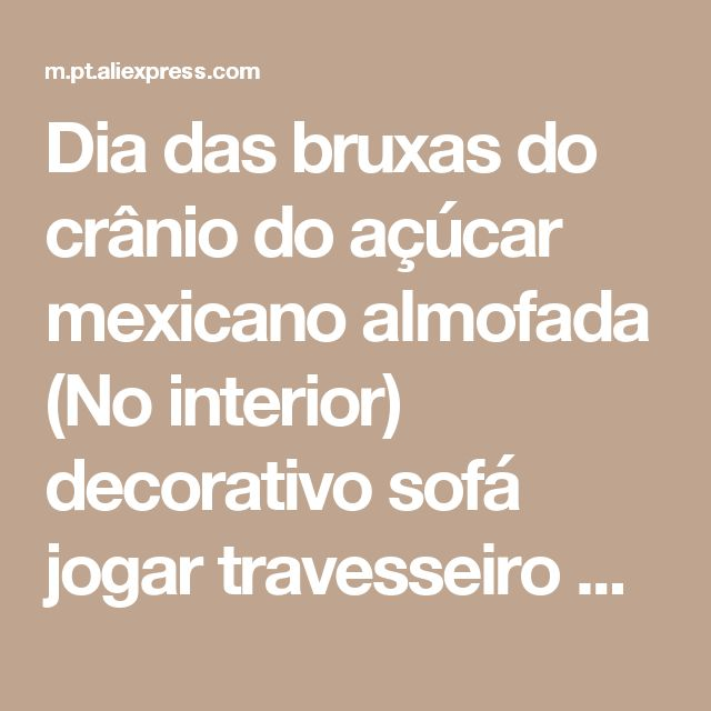 Dia das bruxas do crânio do açúcar mexicano almofada (No interior) decorativo sofá jogar travesseiro decoração da sua casa Loja Online | aliexpress móvel
