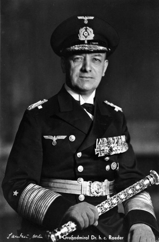Erich Johann Albert Raeder (1876 – 1960) was a naval leader in Germany before and during WW2. Raeder attained the highest possible naval rank—that of Großadmiral (Grand Admiral) — in 1939, becoming the first person to hold that rank since Alfred von Tirpitz. Raeder led the Kriegsmarine (German Navy) for the first half of the war; he resigned in 1943 and was replaced by Karl Dönitz. He was sentenced to life in prison at the Nuremberg Trials, but was released early due to failing health.