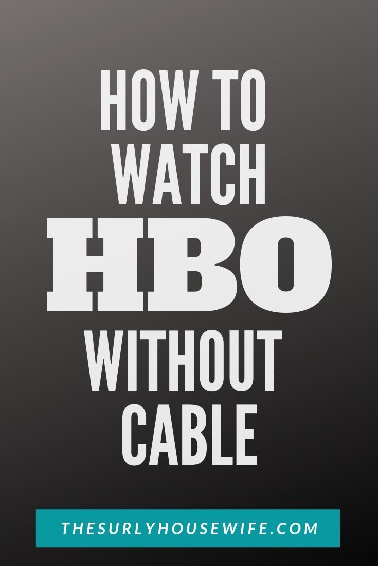 How To Watch Hbo Without A Cable Subscription Watch Hbo Hbo Hbo Go