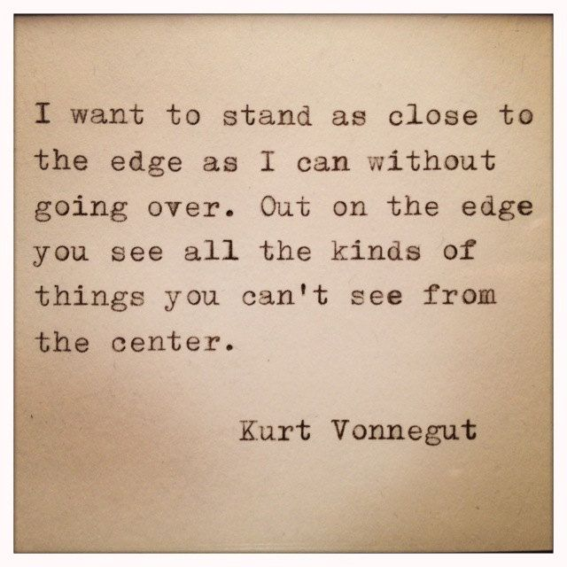 I consistently feel as if Mr. Vonnegut should have been my uncle and we should have had long walks in a garden, talking about Stuff.
