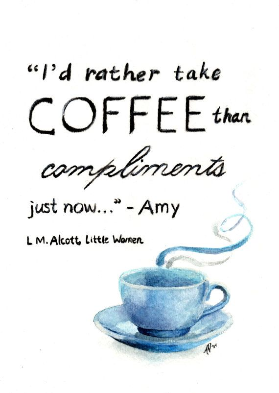 """Fine Art Print from Original Watercolor by ImagoCustomArtwork - """"I'd Rather Take Coffee Than Compliments Just Now."""" Lousia May Alcott, Little Women quote"""