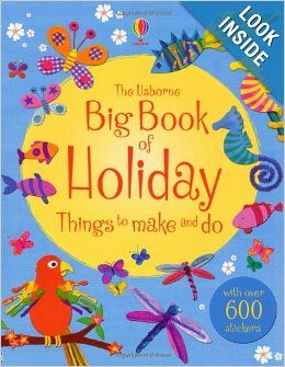 Usborne's Big Book of Holiday Things to Make and Do -- great for those slow summer days!